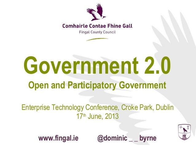 Government 2.0Open and Participatory GovernmentEnterprise Technology Conference, Croke Park, Dublin17thJune, 2013www.finga...