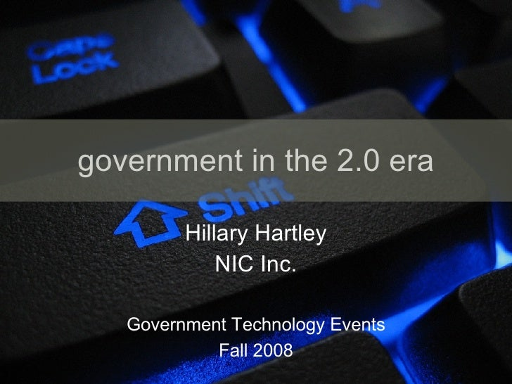government in the 2.0 era Hillary Hartley NIC Inc. Government Technology Events Fall 2008
