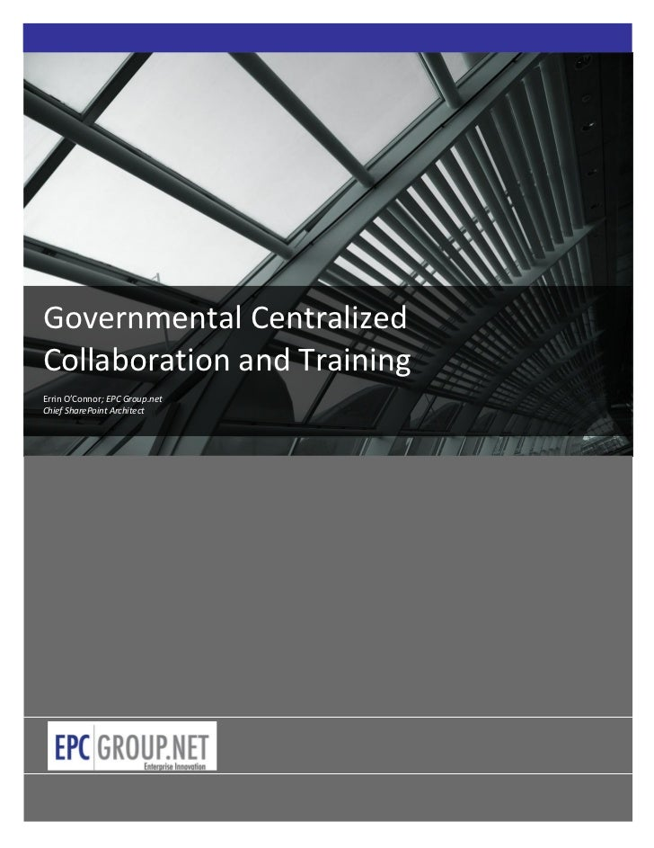 Governmental CentralizedCollaboration and TrainingErrin O'Connor; EPC Group.netChief SharePoint Architect                0...