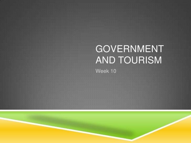 GOVERNMENTAND TOURISMWeek 10