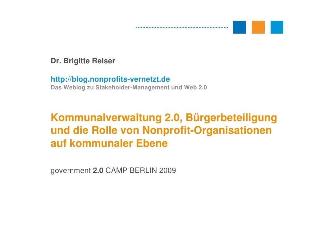 Dr. Brigitte Reiser  http://blog.nonprofits-vernetzt.de Das Weblog zu Stakeholder-Management und Web 2.0     Kommunalverwa...