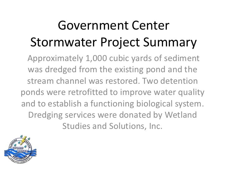 Government Center  Stormwater Project Summary Approximately 1,000 cubic yards of sediment was dredged from the existing po...