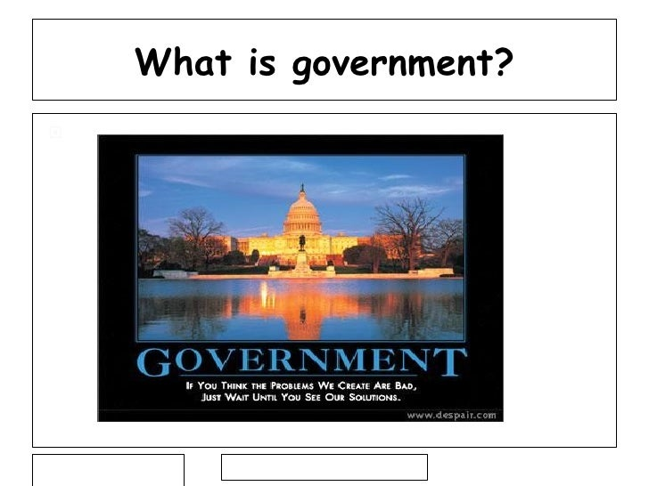 What is government? <ul><li>-the institution through which a society makes and enforces its public policies.  </li></ul>