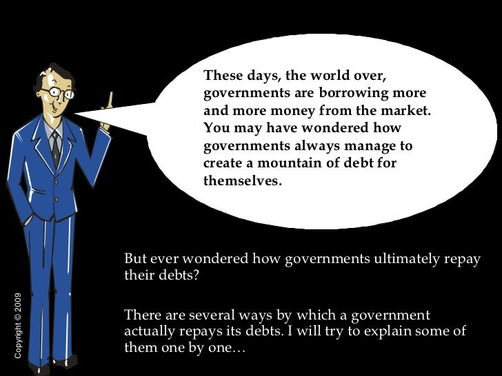<ul><li>But ever wondered how governments ultimately repay their debts?  </li></ul><ul><li>There are several ways by which...