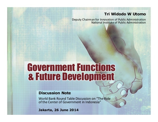 """Government Functions & Future Development Discussion Note World Bank Round Table Discussion on """"The Role of the Center of ..."""