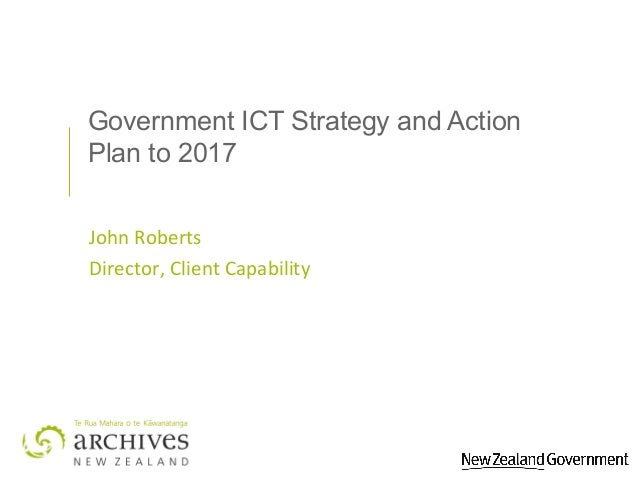 Government ICT Strategy and Action Plan to 2017 John Roberts Director, Client Capability