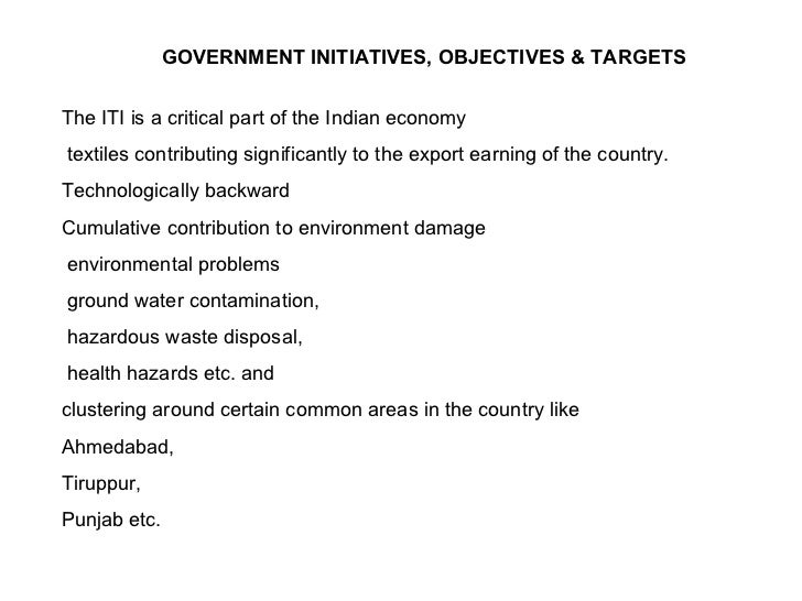 GOVERNMENT INITIATIVES, OBJECTIVES & TARGETS The ITI is a critical part of the Indian economy  textiles contributing signi...