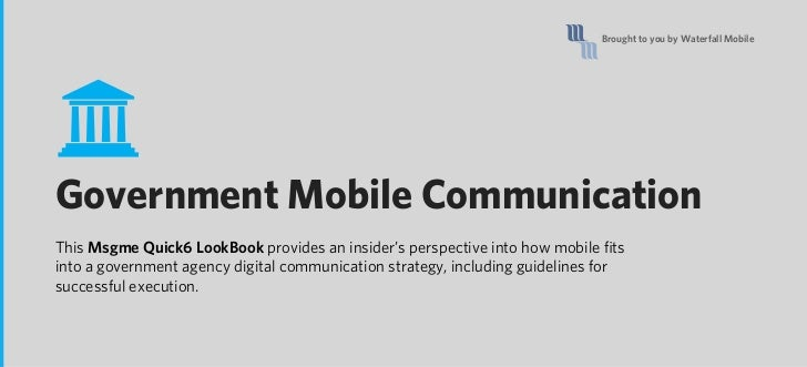 Brought to you by Waterfall MobileGovernment Mobile CommunicationThis Msgme Quick6 LookBook provides an insider's perspect...