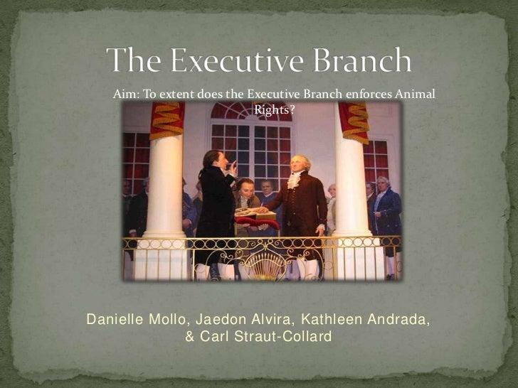 Aim: To extent does the Executive Branch enforces Animal                            Rights?Danielle Mollo, Jaedon Alvira, ...