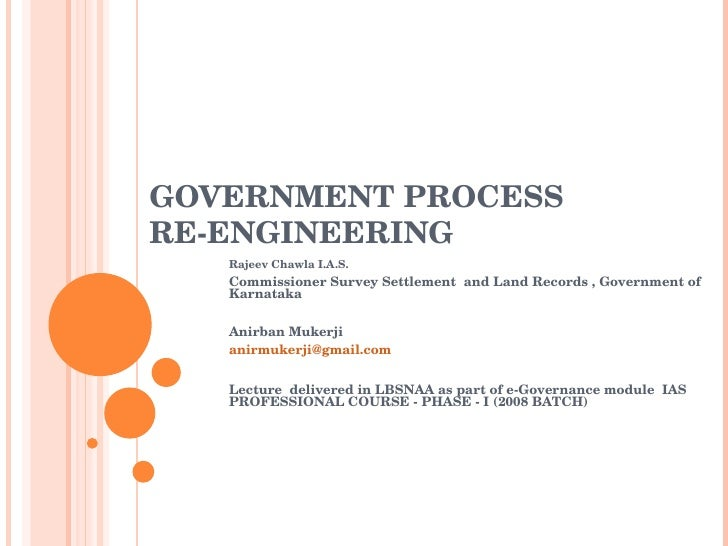 GOVERNMENT PROCESS RE-ENGINEERING Rajeev Chawla I.A.S.  Commissioner Survey Settlement  and Land Records , Government of K...