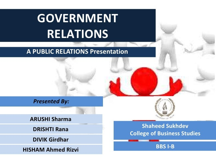 GOVERNMENT     RELATIONS A PUBLIC RELATIONS Presentation   Presented By:  ARUSHI Sharma                                   ...