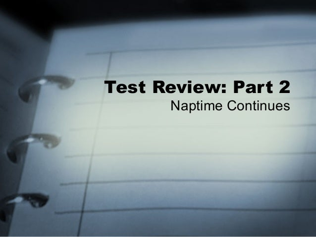 Test Review: Part 2Naptime Continues