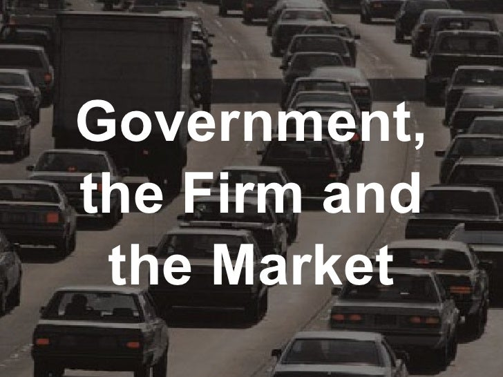 Government, the Firm and the Market