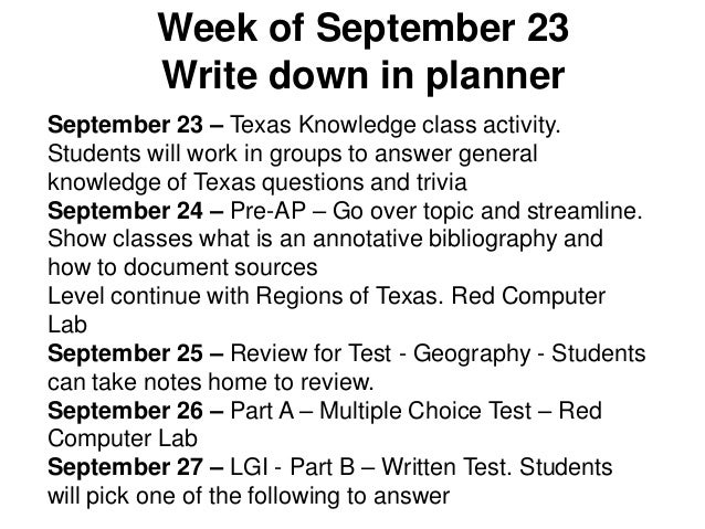 Week of September 23 Write down in planner September 23 – Texas Knowledge class activity. Students will work in groups to ...