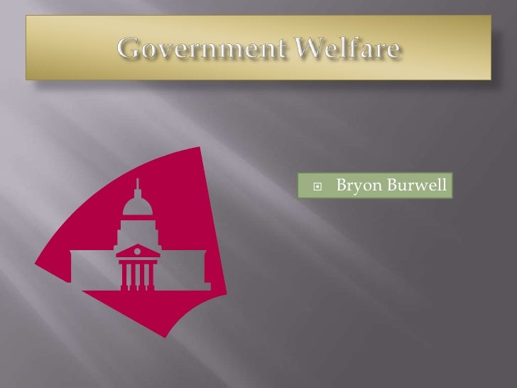 Government Welfare<br />Bryon Burwell<br />
