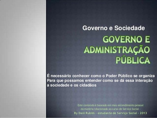 Governo e Sociedade  É necessário conhecer como o Poder Público se organiza Para que possamos entender como se dá essa int...