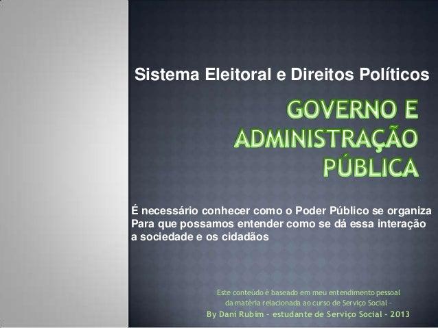 Sistema Eleitoral e Direitos Políticos  É necessário conhecer como o Poder Público se organiza Para que possamos entender ...