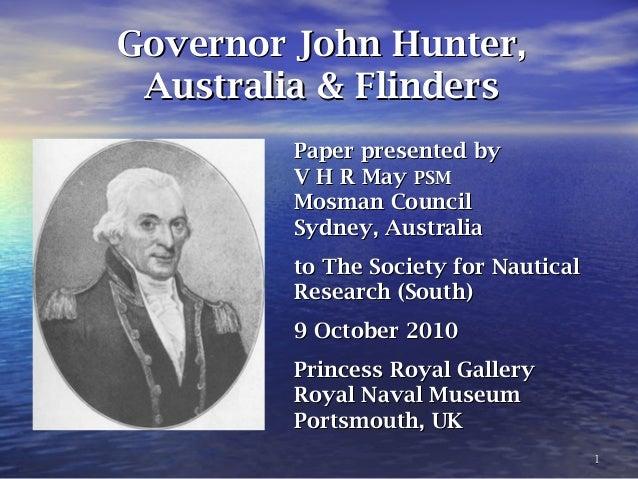 11 Governor John Hunter,Governor John Hunter, Australia & FlindersAustralia & Flinders Paper presented byPaper presented b...