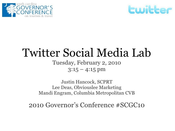 Twitter Social Media Lab Tuesday, February 2, 2010 3:15 – 4:15 pm Justin Hancock, SCPRT Lee Deas, Obviouslee Marketing Man...