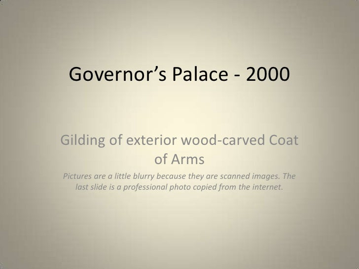 Governor's Palace - 2000<br />Gilding of exterior wood-carved Coat of Arms<br />Pictures are a little blurry because they ...