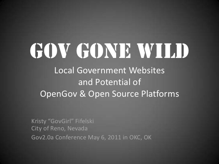"Gov Gone Wild     Local Government Websites           and Potential of  OpenGov & Open Source PlatformsKristy ""GovGirl"" Fi..."