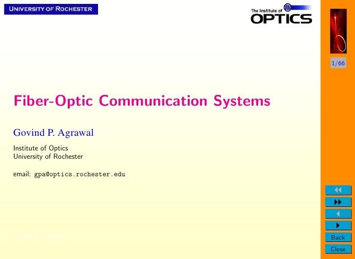 1/66Fiber-Optic Communication SystemsGovind P. AgrawalInstitute of OpticsUniversity of Rochesteremail: gpa@optics.rocheste...