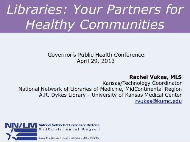 Libraries: Your Partners forHealthy CommunitiesRachel Vukas, MLSKansas/Technology CoordinatorNational Network of Libraries...