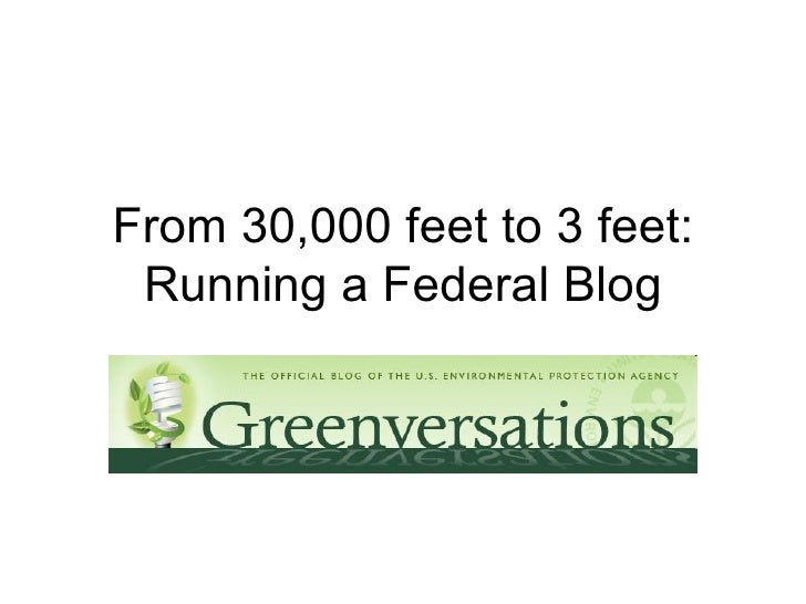 From 30,000 feet to 3 feet: Running a Federal Blog