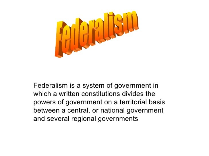 Federalism is a system of government in which a written constitutions divides the powers of government on a territorial ba...