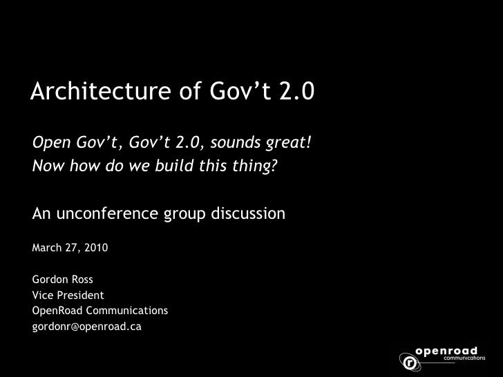 Architecture of Gov't 2.0 Open Gov't, Gov't 2.0, sounds great!  Now how do we build this thing?  An unconference group dis...