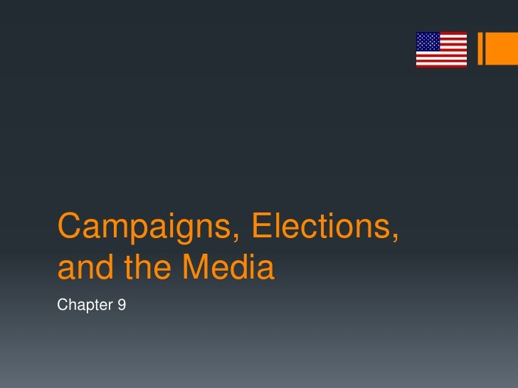 Campaigns, Elections,and the MediaChapter 9