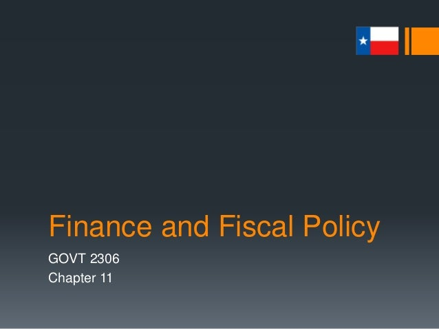 Finance and Fiscal Policy GOVT 2306 Chapter 11