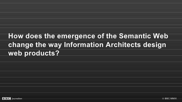 How the emergence of the semantic web changes our approach to information architecture