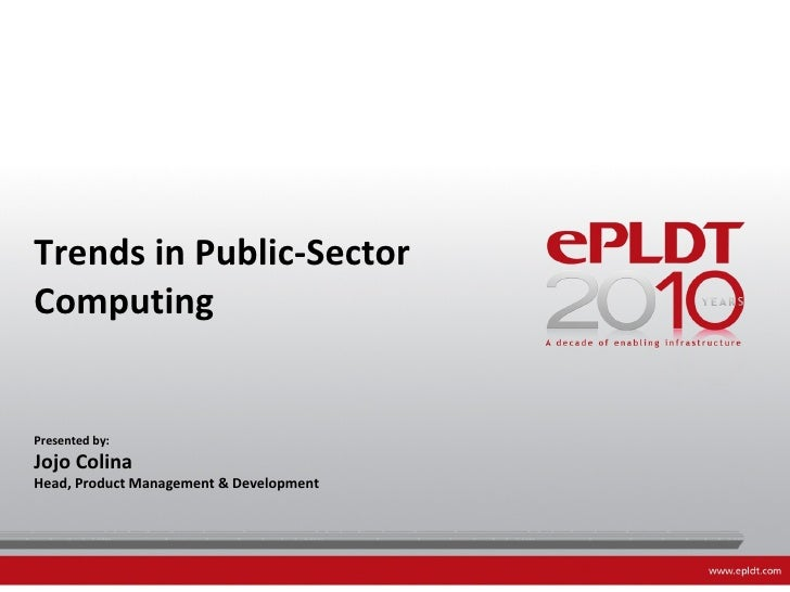 Trends in Public-Sector Computing Presented by:  Jojo Colina Head, Product Management & Development