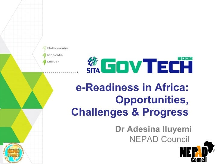 e-Readiness in Africa: Opportunities, Challenges & Progress Dr Adesina Iluyemi NEPAD Council