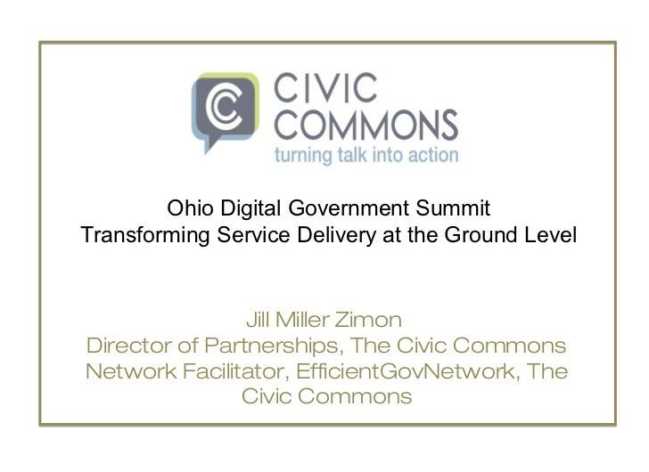 Ohio Digital Government SummitTransforming Service Delivery at the Ground Level                Jill Miller ZimonDirector o...