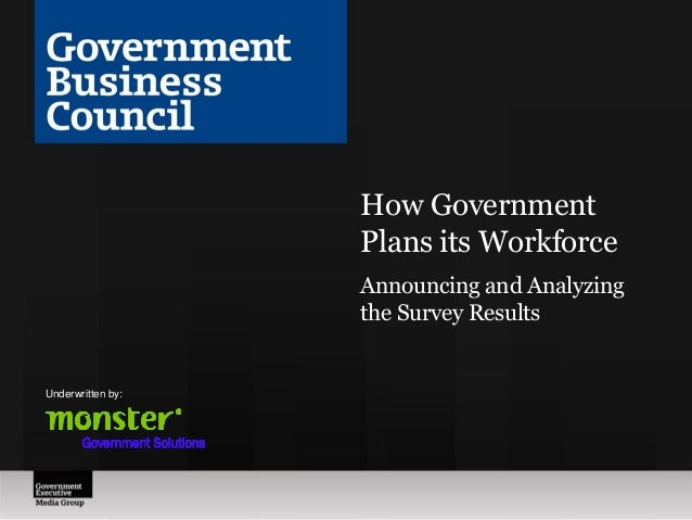 How Government Plans its Workforce Announcing and Analyzing the Survey Results Underwritten by: