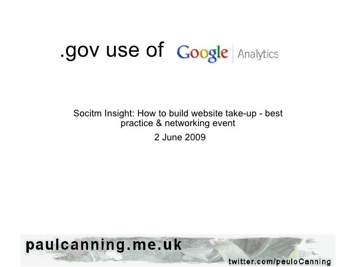 .gov use of e Analytics       Socitm Insight: How to build website take-up - best practice & networking event   2 June 2009
