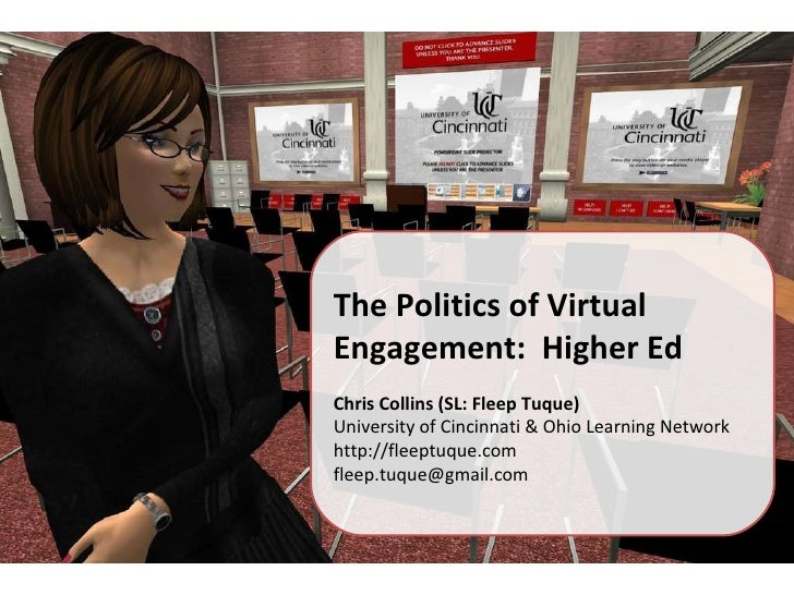 The Politics of Virtual Engagement:  Higher Ed Chris Collins (SL: Fleep Tuque) University of Cincinnati & Ohio Learning Ne...