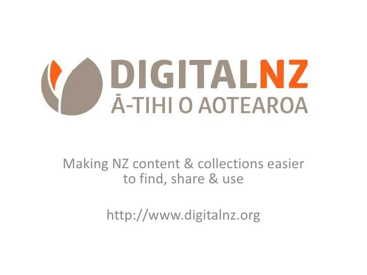Making NZ content & collections easier         to find, share & use        http://www.digitalnz.org