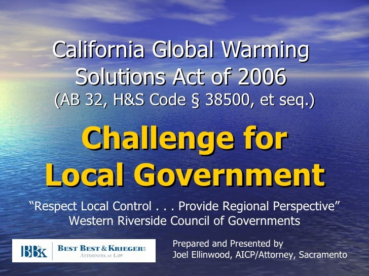 California Global Warming  Solutions Act of 2006  (AB 32, H&S Code § 38500, et seq.) Prepared and Presented by Joel Ellinw...