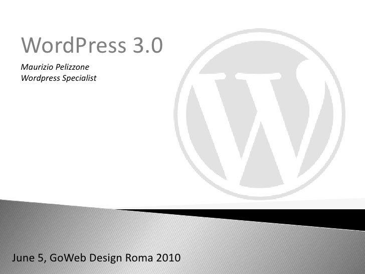 WordPress 3.0<br />Maurizio Pelizzone<br />WordpressSpecialist<br />June 5, GoWeb Design Roma 2010<br />