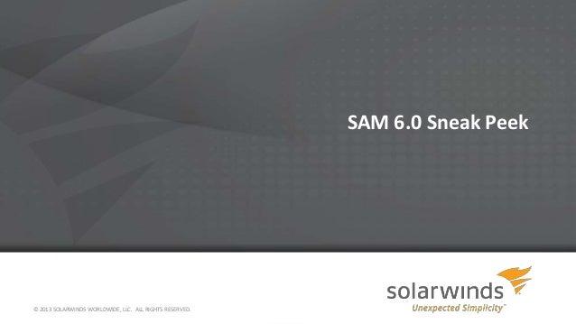SAM 6.0 Sneak Peek © 2013 SOLARWINDS WORLDWIDE, LLC. ALL RIGHTS RESERVED.