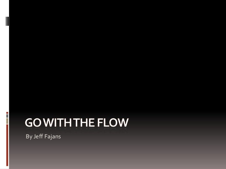 Go With the Flow<br />By Jeff Fajans<br />