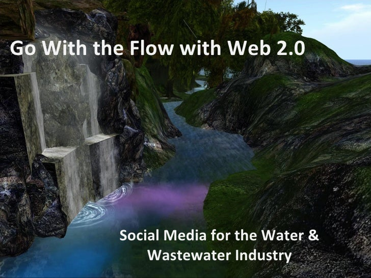 Go With the Flow with Web 2.0 Social Media for the Water & Wastewater Industry