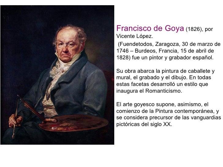 Francisco de Goya (1826), porVicente López. (Fuendetodos, Zaragoza, 30 de marzo de1746 – Burdeos, Francia, 15 de abril de1...