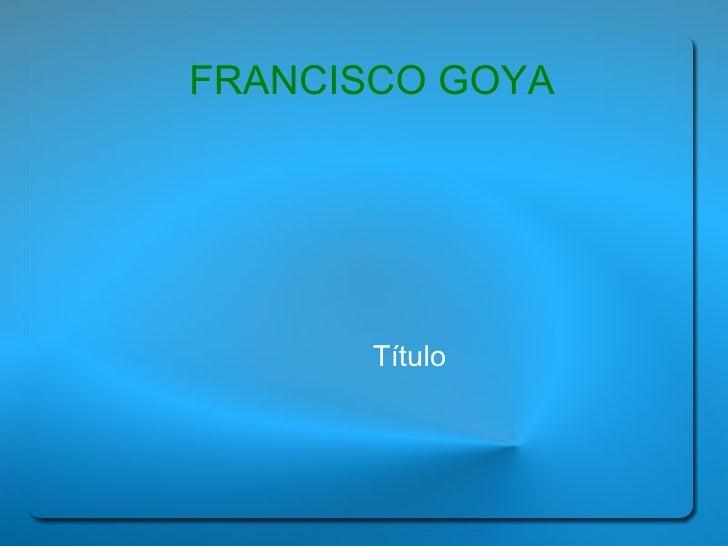 FRANCISCO GOYA Título