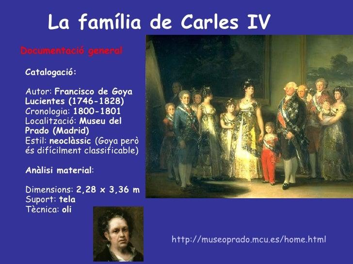http://museoprado.mcu.es/home.html La família de Carles IV  <ul><li>Documentació general </li></ul><ul><ul><li>Catalogació...