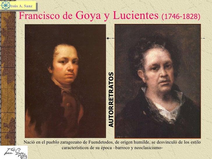 Francisco de  Goya y Lucientes  (1746-1828) Jesús A. Sanz   AUTORRETRATOS Nació en el pueblo zaragozano de Fuendetodos, de...