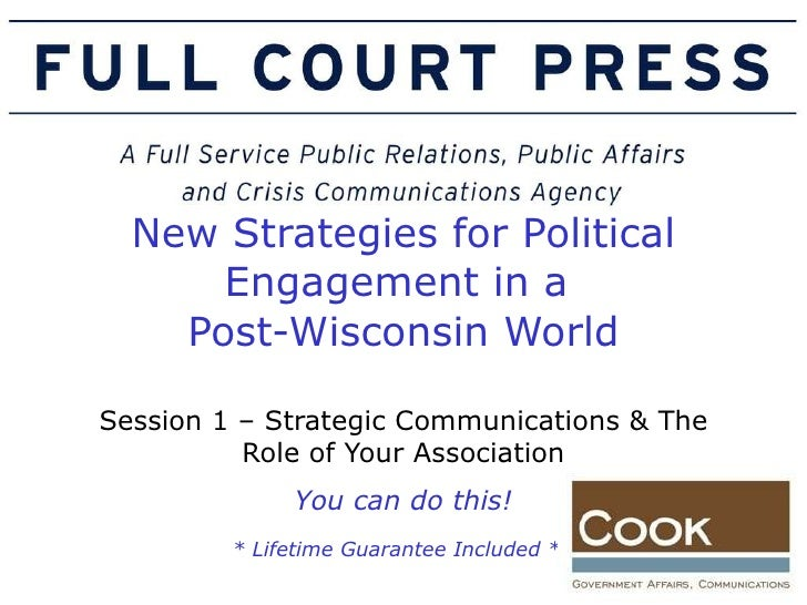 New Strategies for Political Engagement in a  Post-Wisconsin World Session 1 – Strategic Communications & The Role of Your...